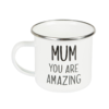 Mum you are Amazing - Enamel Mug