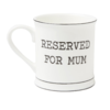 Reserved for Mum - Mug
